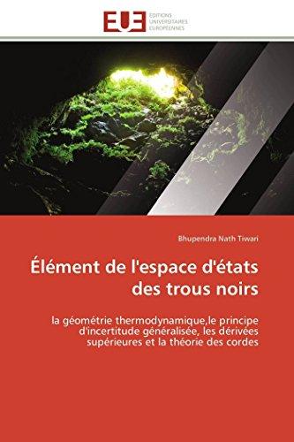 9786131598272: Élément de l'espace d'états des trous noirs: la géométrie thermodynamique,le principe d'incertitude généralisée, les dérivées supérieures et la théorie des cordes (Omn.Univ.Europ.) (French Edition)
