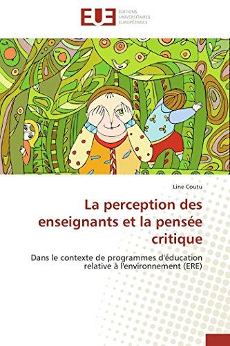 9786131598746: La perception des enseignants et la pensée critique: Dans le contexte de programmes d'éducation relative à l'environnement (ERE) (Omn.Univ.Europ.) (French Edition)