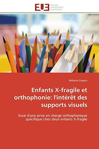 9786131599316: Enfants X-fragile et orthophonie: l'intérêt des supports visuels: Essai d'une prise en charge orthophonique spécifique chez deux enfants X-fragile (Omn.Univ.Europ.) (French Edition)
