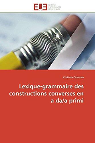 Lexique-Grammaire Des Constructions Converses En a Da/A Primi (Paperback): Ciocanea-C