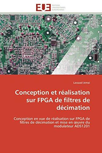 9786131599859: Conception et réalisation sur FPGA de filtres de décimation: Conception en vue de réalisation sur FPGA de filtres de décimation et mise en ?uvre du ... ADS1201 (Omn.Univ.Europ.) (French Edition)