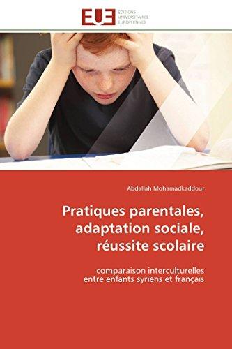 9786131599866: Pratiques parentales, adaptation sociale, r�ussite scolaire: comparaison interculturelles entre enfants syriens et fran�ais