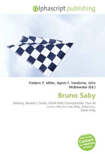 9786131618192: Bruno Saby: Rallying, Renault 5 Turbo, World Rally Championship, Tour de Corse, Monte Carlo Rally, Rallycross, Dakar Rally
