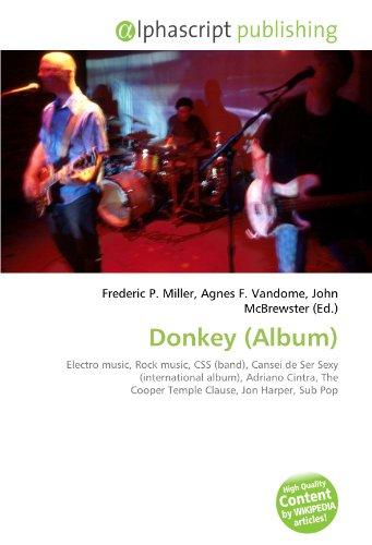 9786131633126: Donkey (Album): Electro music, Rock music, CSS (band), Cansei de Ser Sexy (international album), Adriano Cintra, The Cooper Temple Clause, Jon Harper, Sub Pop