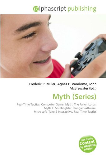 9786131638541: Myth (Series): Real-Time Tactics, Computer Game, Myth: The Fallen Lords, Myth II: Soulblighter, Bungie Software, Microsoft, Take 2 Interactive, Real Time Tactics