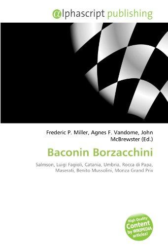 9786131643309: Baconin Borzacchini: Salmson, Luigi Fagioli, Catania, Umbria, Rocca di Papa, Maserati, Benito Mussolini, Monza Grand Prix