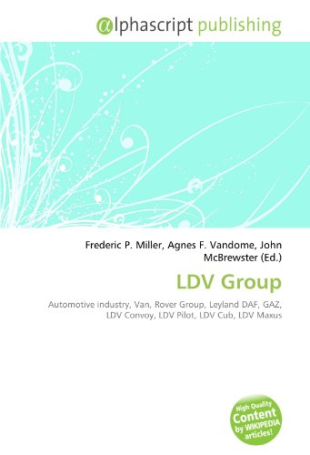 9786131696657: LDV Group: Automotive industry, Van, Rover Group, Leyland DAF, GAZ, LDV Convoy, LDV Pilot, LDV Cub, LDV Maxus