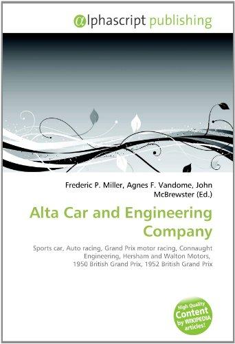 9786131728693: Alta Car and Engineering Company: Sports car, Auto racing, Grand Prix motor racing, Connaught Engineering, Hersham and Walton Motors, 1950 British Grand Prix, 1952 British Grand Prix
