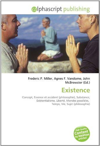 9786131738654: Existence: Concept, Essence et accident (philosophie), Substance, Existentialisme, Libert�, Mondes possibles, Temps, Vie, Sujet (philosophie)