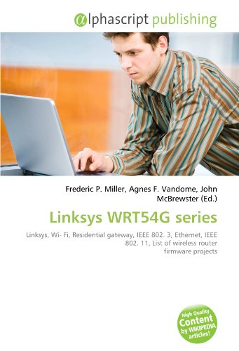 9786131747526: Linksys WRT54G series: Linksys, Wi- Fi, Residential gateway, IEEE 802. 3, Ethernet, IEEE 802. 11, List of wireless router firmware projects