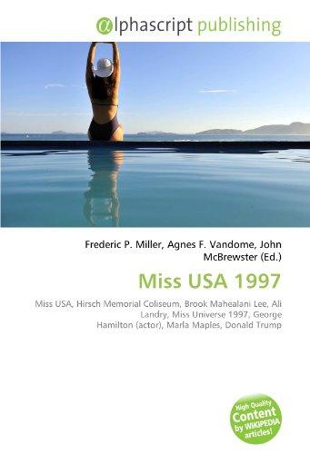 9786131748158: Miss USA 1997: Miss USA, Hirsch Memorial Coliseum, Brook Mahealani Lee, Ali Landry, Miss Universe 1997, George Hamilton (actor), Marla Maples, Donald Trump