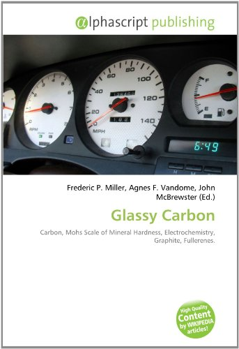 9786131758256: Glassy Carbon: Carbon, Mohs Scale of Mineral Hardness, Electrochemistry, Graphite, Fullerenes.