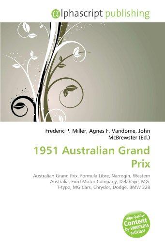 9786131764479: 1951 Australian Grand Prix: Australian Grand Prix, Formula Libre, Narrogin, Western Australia, Ford Motor Company, Delahaye, MG T-type, MG Cars, Chrysler, Dodge, BMW 328