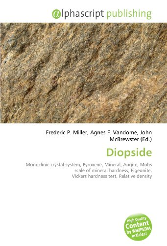 9786131771675: Diopside: Monoclinic crystal system, Pyroxene, Mineral, Augite, Mohs scale of mineral hardness, Pigeonite, Vickers hardness test, Relative density