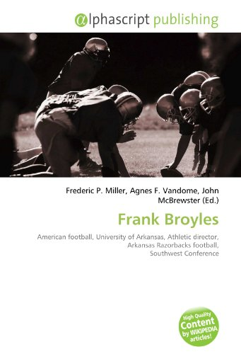 9786131786693: Frank Broyles: American football, University of Arkansas, Athletic director, Arkansas Razorbacks football, Southwest Conference