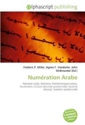 9786131786983: Numération Arabe: Alphabet arabe, Gematria, Mathématiques arabes, Numération, Écriture décimale positionnelle, Système décimal, Notation positionnelle