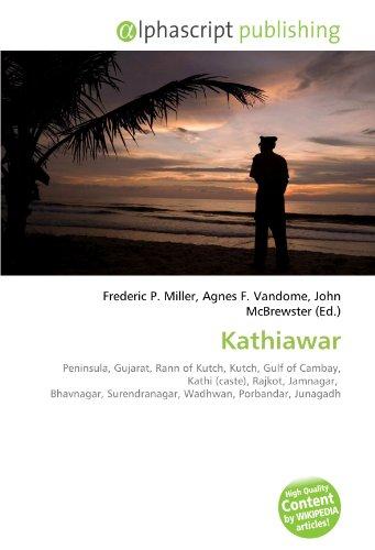 9786131789311: Kathiawar: Peninsula, Gujarat, Rann of Kutch, Kutch, Gulf of Cambay, Kathi (caste), Rajkot, Jamnagar, Bhavnagar, Surendranagar, Wadhwan, Porbandar, Junagadh