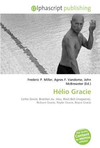 9786131793455: Hélio Gracie: Carlos Gracie, Brazilian Jiu- Jitsu, Black Belt (magazine), Rickson Gracie, Royler Gracie, Royce Gracie