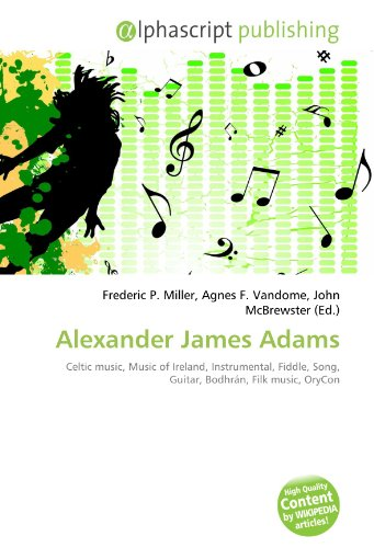 9786131802546: Alexander James Adams: Celtic music, Music of Ireland, Instrumental, Fiddle, Song, Guitar, Bodhrán, Filk music, OryCon