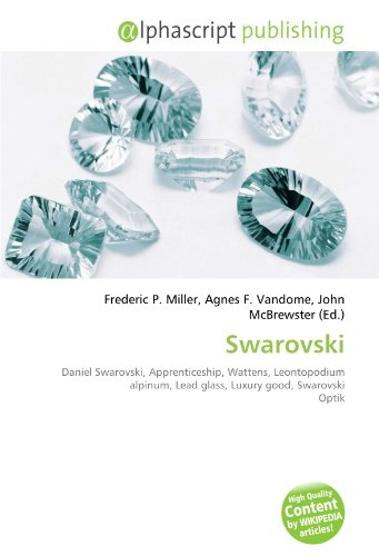 9786131823732: Swarovski: Daniel Swarovski, Apprenticeship, Wattens, Leontopodium alpinum, Lead glass, Luxury good, Swarovski Optik