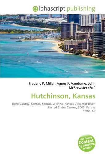 9786131825415: Hutchinson, Kansas: Reno County, Kansas, Kansas, Wichita, Kansas, Arkansas River, United States Census, 2000, Kansas State Fair