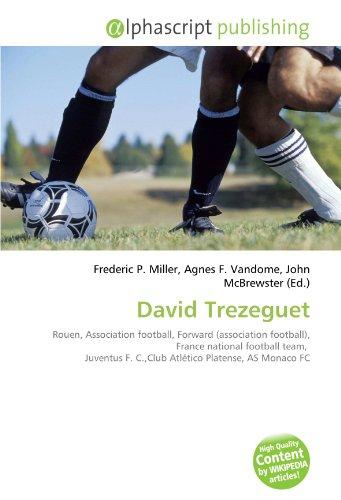 9786131827501: David Trezeguet: Rouen, Association football, Forward (association football), France national football team, Juventus F. C.,Club Atlético Platense, AS Monaco FC