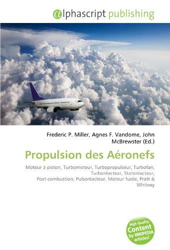 9786131827938: Propulsion des A�ronefs: Moteur � piston, Turbomoteur, Turbopropulseur, Turbofan, Turbor�acteur, Stator�acteur, Post-combustion, Pulsor�acteur, Moteur fus�e, Pratt