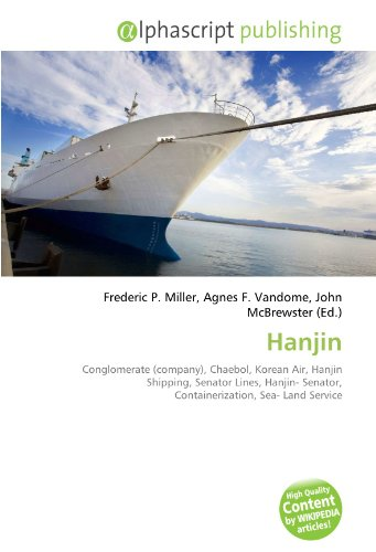 9786131834387: Hanjin: Conglomerate (company), Chaebol, Korean Air, Hanjin Shipping, Senator Lines, Hanjin- Senator, Containerization, Sea- Land Service