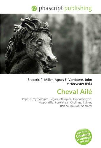 9786131836039: Cheval Ailé: Pégase (mythologie), Pégase éthiopien, Hippalectryon, Hippogriffe, Ponkhiraaj, Chollima, Tulpar, Bâlaha, Bouraq, Sombral