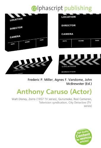 9786131847691: Anthony Caruso (Actor): Walt Disney, Zorro (1957 TV series), Gunsmoke, Rod Cameron, Television syndication, City Detective (TV series)