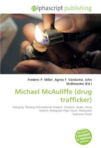 9786131851193: Michael McAuliffe (drug trafficker): Hanging, Penang International Airport, Condom, Gram, Army reserve, Malaysian High Court, Malaysian Supreme Court