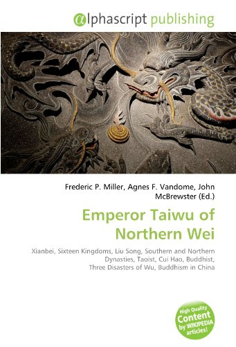 9786131859793: Emperor Taiwu of Northern Wei: Xianbei, Sixteen Kingdoms, Liu Song, Southern and Northern Dynasties, Taoist, Cui Hao, Buddhist, Three Disasters of Wu, Buddhism in China