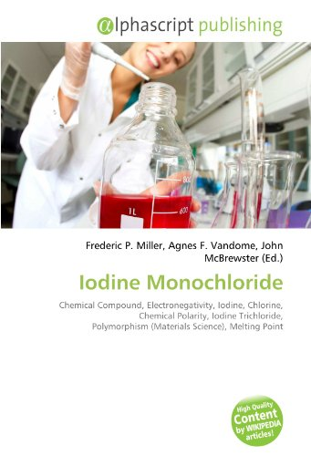 9786131860447: Iodine Monochloride: Chemical Compound, Electronegativity, Iodine, Chlorine, Chemical Polarity, Iodine Trichloride, Polymorphism (Materials Science), Melting Point