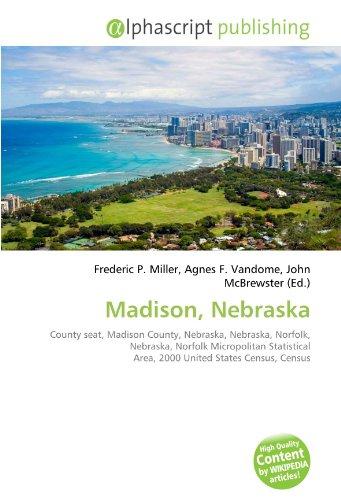 9786131871627: Madison, Nebraska: County seat, Madison County, Nebraska, Nebraska, Norfolk, Nebraska, Norfolk Micropolitan Statistical Area, 2000 United States Census, Census