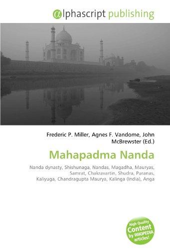 9786131876707: Mahapadma Nanda: Nanda dynasty, Shishunaga, Nandas, Magadha, Mauryas, Samrat, Chakravartin, Shudra, Puranas, Kaliyuga, Chandragupta Maurya, Kalinga (India), Anga