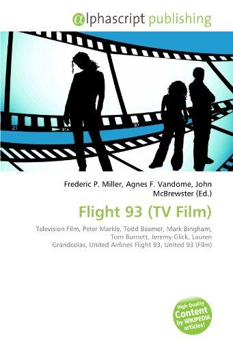 9786131881282: Flight 93 (TV Film): Television Film, Peter Markle, Todd Beamer, Mark Bingham, Tom Burnett, Jeremy Glick, Lauren Grandcolas, United Airlines Flight 93, United 93 (Film)
