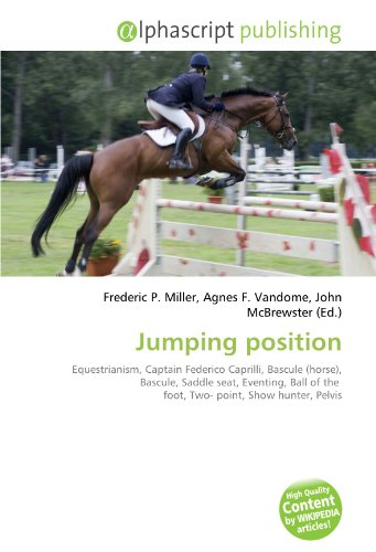 9786131890482: Jumping position: Equestrianism, Captain Federico Caprilli, Bascule (horse), Bascule, Saddle seat, Eventing, Ball of the foot, Two- point, Show hunter, Pelvis