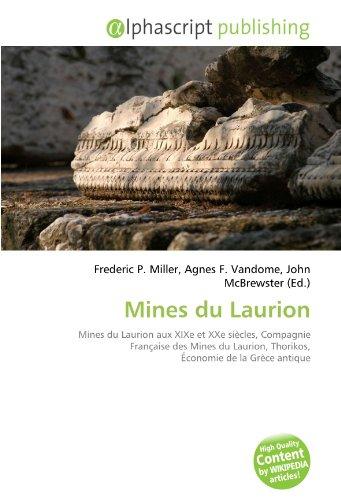 9786131891458: Mines du Laurion: Mines du Laurion aux XIXe et XXe si�cles, Compagnie Fran�aise des Mines du Laurion, Thorikos, �conomie de la Gr�ce antique