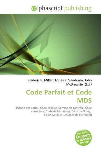 9786131893650: Code Parfait et Code MDS: Théorie des codes, Code linéaire, Somme de contrôle, Code correcteur, Code de Hamming, Code de Golay, Code cyclique, Distance de Hamming