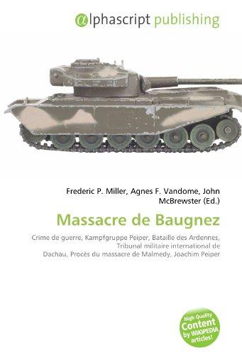 9786131895715: Massacre de Baugnez: Crime de guerre, Kampfgruppe Peiper, Bataille des Ardennes, Tribunal militaire international de Dachau, Procès du massacre de Malmedy, Joachim Peiper