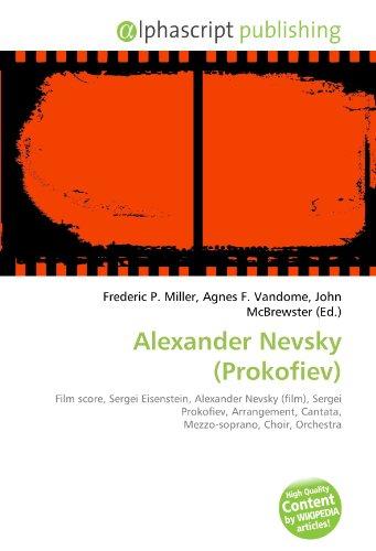 9786131899966: Alexander Nevsky (Prokofiev): Film score, Sergei Eisenstein, Alexander Nevsky (film), Sergei Prokofiev, Arrangement, Cantata, Mezzo-soprano, Choir, Orchestra
