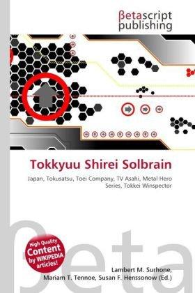 9786131938917: Tokkyuu Shirei Solbrain: Japan, Tokusatsu, Toei Company, TV Asahi, Metal Hero Series, Tokkei Winspector