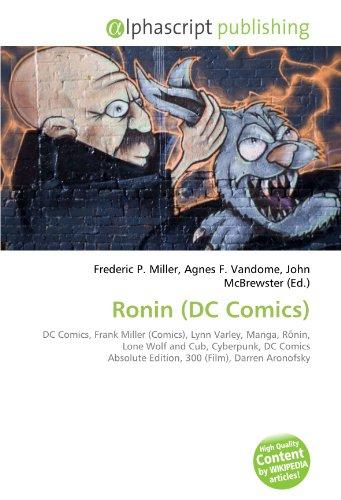 9786132509451: Ronin (DC Comics): DC Comics, Frank Miller (Comics), Lynn Varley, Manga, Rōnin, Lone Wolf and Cub, Cyberpunk, DC Comics Absolute Edition, 300 (Film), Darren Aronofsky