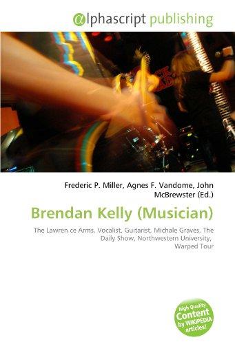 9786132512543: Brendan Kelly (Musician): The Lawren ce Arms, Vocalist, Guitarist, Michale Graves, The Daily Show, Northwestern University, Warped Tour