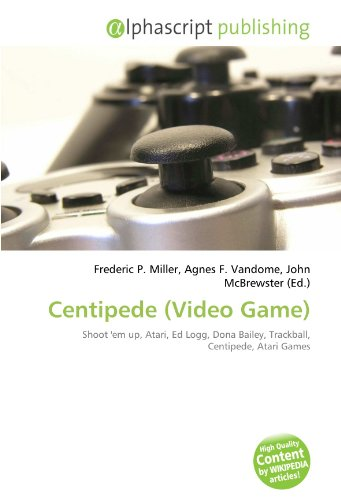 9786132527356: Centipede (Video Game): Shoot 'em up, Atari, Ed Logg, Dona Bailey, Trackball, Centipede, Atari Games