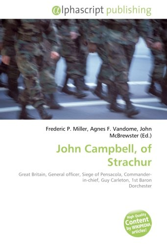 9786132531681: John Campbell, of Strachur: Great Britain, General officer, Siege of Pensacola, Commander-in-chief, Guy Carleton, 1st Baron Dorchester
