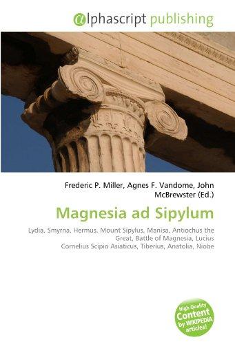 9786132532046: Magnesia ad Sipylum: Lydia, Smyrna, Hermus, Mount Sipylus, Manisa, Antiochus the Great, Battle of Magnesia, Lucius Cornelius Scipio Asiaticus, Tiberius, Anatolia, Niobe