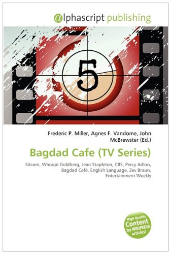 9786132542991: Bagdad Cafe (TV Series): Sitcom, Whoopi Goldberg, Jean Stapleton, CBS, Percy Adlon, Bagdad Café, English Language, Zev Braun, Entertainment Weekly