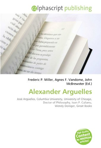 9786132546654: Alexander Arguelles: José Argüelles, Columbia University, University of Chicago, Doctor of Philosophy, Ioan P. Culianu, Wendy Doniger, Great Books