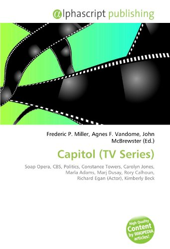 9786132547668: Capitol (TV Series): Soap Opera, CBS, Politics, Constance Towers, Carolyn Jones, Marla Adams, Marj Dusay, Rory Calhoun, Richard Egan (Actor), Kimberly Beck